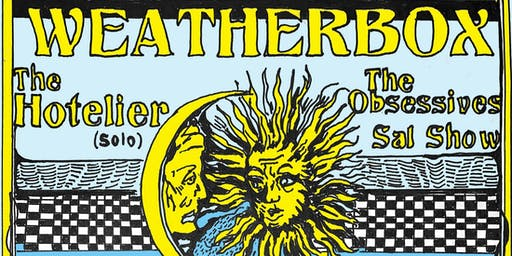 Weatherbox, The Hotelier (Solo), The Obsessives, Sal Show