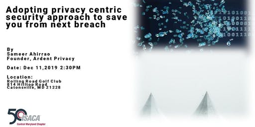 ISACA/AGA Event:Adopting Privacy centric security approach to save you from next breach