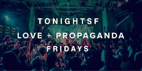 Love + Propaganda Friday's with TonightSF | Get on the FREE Guestlist tickets