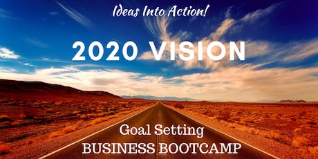2020 Vision - Goal Setting Business Bootcamp from Ideas Into Action  tickets