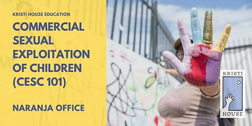 Commercial Sexual Exploitation of Children (CSEC 101)  - Naranja Office