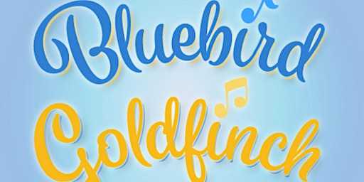 Bluebird Goldfinch Live Show for the Whole Family