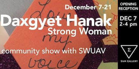 Daxgyet Hanak: Strong Woman Opening Reception tickets