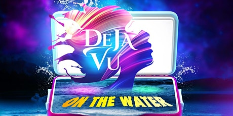 Deja VU ON THE WATER tickets