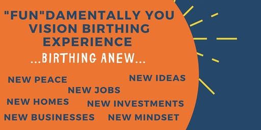 """FUN""DAMENTALLY YOU VISION BIRTHING EXPERIENCE"