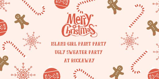 Island Girl Paint and Ugly Sweater Party At Rockaway