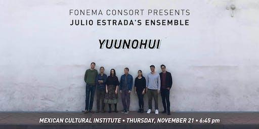FONEMA CONSORT PRESENTS: JULIO ESTRADA'S ENSEMBLE YUUNOHUI