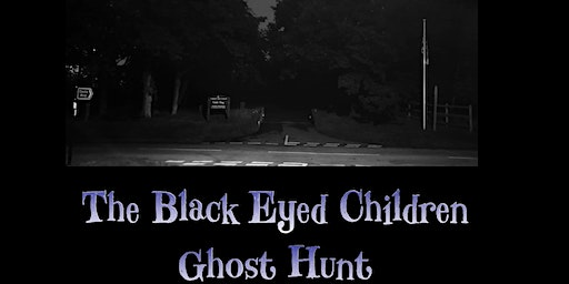 The Black Eyed Children Ghost Hunt Cannock Staffordshire 2020 Dates