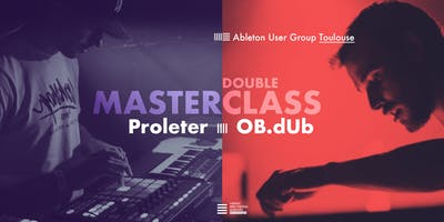 La Double Masterclass - Proleter x Ob.dub - Ableton User Group Toulouse