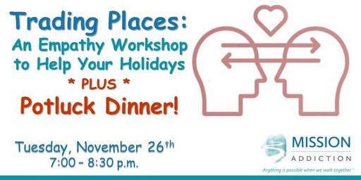 Mission Addiction-Trading Places: An Empathy Workshop  for the Holidays