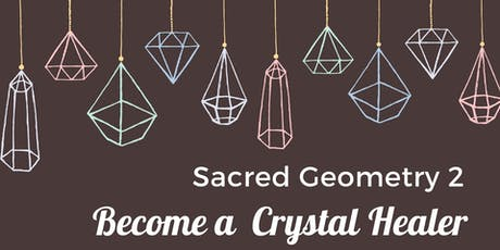 Sacred Geometry 2 - Become a Crystal Healer tickets