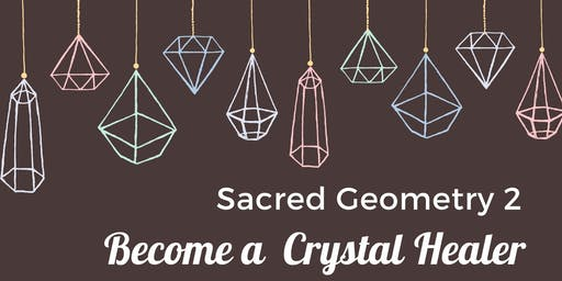 Sacred Geometry 2 - Become a Crystal Healer