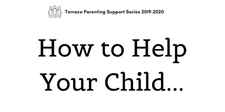 How to Help Your Child...Parenting Support Series tickets