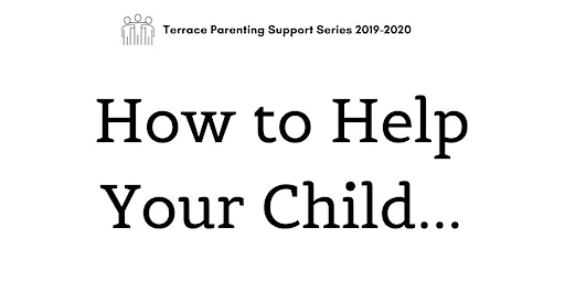 How to Help Your Child...Parenting Support Series