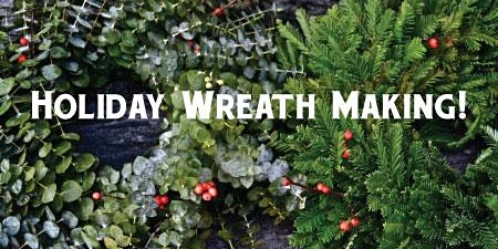 Holiday Wreath Making Class!