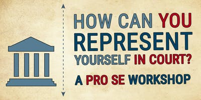 Learn How To Represent Yourself in Court :: A Pro Se Workshop