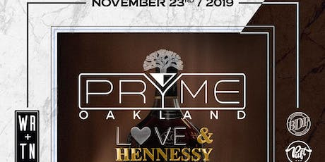 PRYME Oakland LOVE & HENNESSY Party tickets