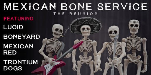 Mexican Bone Service - The Reunion