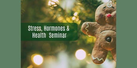 Stress, Hormones, and Holiday Health! tickets