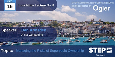STEP Lunchtime Lecture No.08 - Managing the Risks of Superyacht Ownership - AYM Consulting tickets