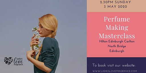 Perfume Making Masterclass - Edinburgh Sunday 3 May 2.30pm FULL