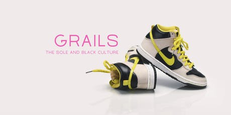 GRAILS ... The Sole and Black Culture tickets