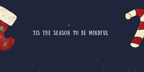 Tis the season to be mindful.... tickets