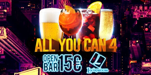 ALL You CAN 4 - OPEN BAR @Loolapaloosa