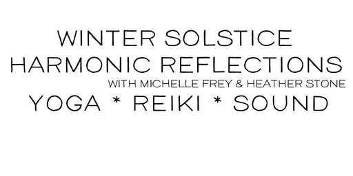 Winter Solstice Harmonic Reflections: An Evening of  Reiki, Yoga, & Sound Healing