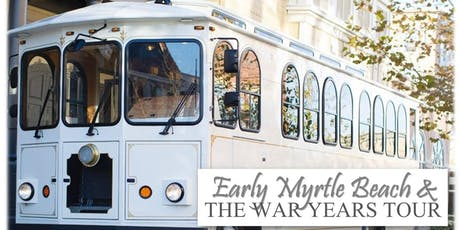 Early Myrtle Beach & The War Years Trolley Tour tickets