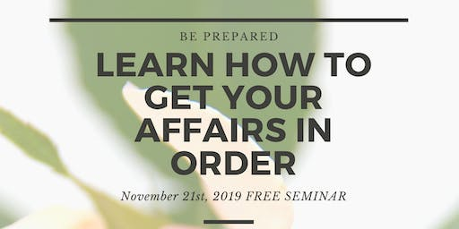Getting Your Affairs In Order FREE Seminar