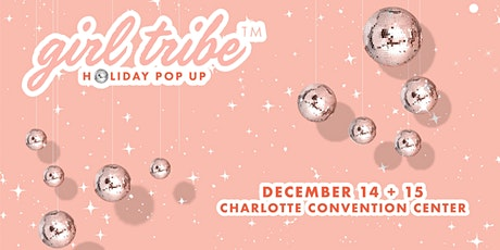 Charlotte Girl Tribe Holiday Pop Up - December 14 + 15 tickets