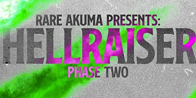 RARE AKUMA presents: HELLRAISER phase two