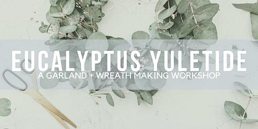 Eucalyptus Yuletide   A Garland + Wreath Making Workshop