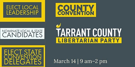 Tarrant County Libertarian Party County Convention tickets