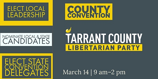 Tarrant County Libertarian Party County Convention