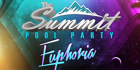 """THE SUMMIT POOL PARTY """"EUPHORIA"""" tickets"""