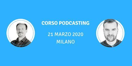 Corso Podcasting - Milano 21/03/2020 biglietti