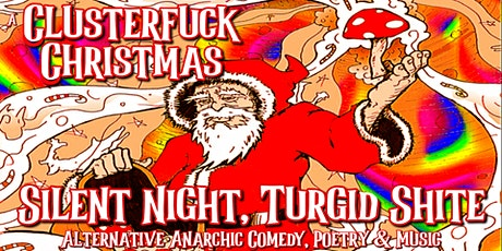 A Clusterfuck Christmas: Silent Night, Turgid Shite tickets