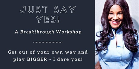 Just Say Yes! How to MAKE 2020 Your YEAR A Breakthrough Workshop tickets