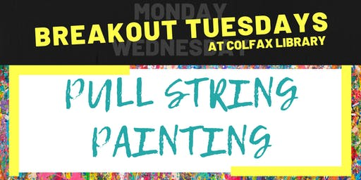Breakout Tuesdays at Colfax Library: Pull String Painting