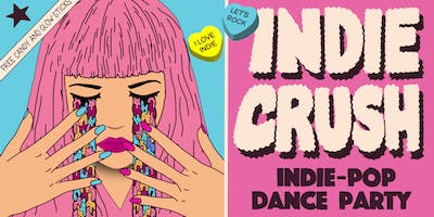 INDIE CRUSH - INDIE POP DANCE PARTY - FREE W/RSVP