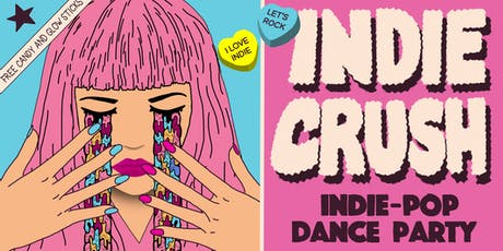 INDIE CRUSH - INDIE POP DANCE PARTY - FREE W/RSVP tickets