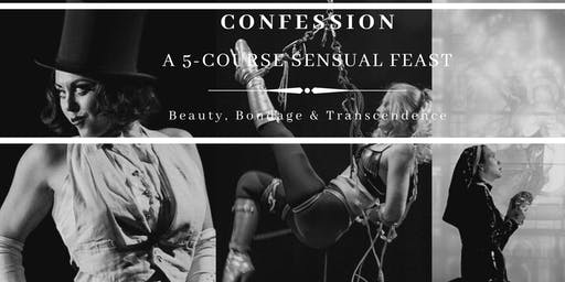 Confession; A 5-Course Sensual Feast! Beauty, Bondage & Transcendence