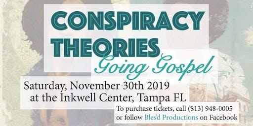 Conspiracy Theories Going Gospel!