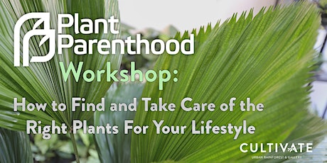 Plant Parenthood Workshop Series: How to Find and Take Care of the Right Plant For Your Lifestyle tickets