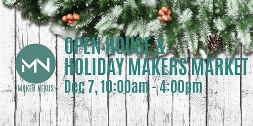 Maker Nexus Open House and Holiday Maker's Market