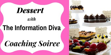 Dessert With The Information Diva Coaching Soirees tickets