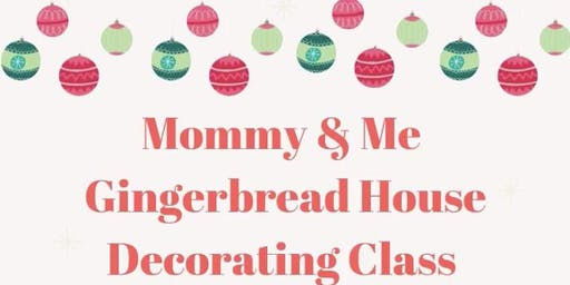 Mommy & Me Gingerbread House Decorating Class