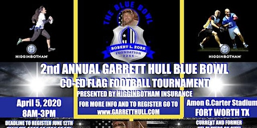 The 2nd Annual Garrett Hull Blue Bowl Co-Ed Flag Football Tournament Presented By Higginbotham Insurance April 5, 2020